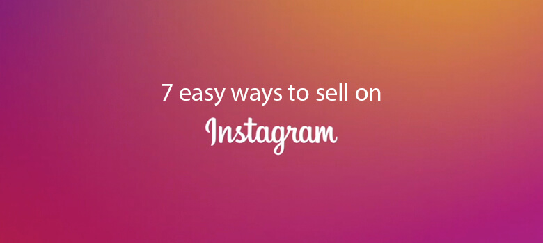 7 Ways to Sell on Instagram